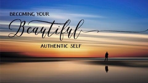 Becoming Your Beautiful Authentic Self